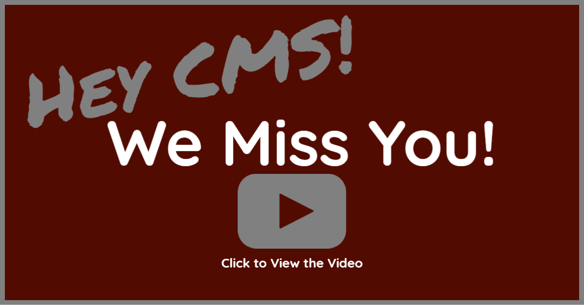 CMS We Miss You Video April 2020
